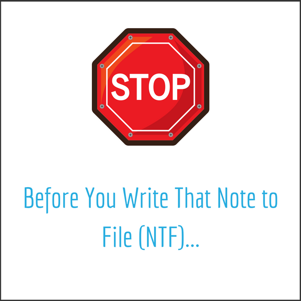 Before you write that Note to File (NTF), read this! - LMK Clinical